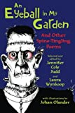 An Eyeball in My Garden, Jennifer Cole Judd (Editor), Laura Wynkoop (Editor), 1477816097