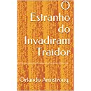 O Estranho do Invadiram Traidor (Portuguese Edition)