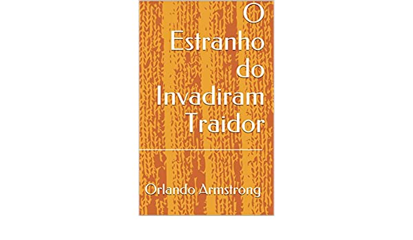 Amazon.com: O Estranho do Invadiram Traidor (Portuguese Edition) eBook: Orlando Armstrong: Kindle Store