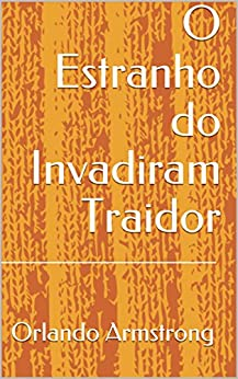 O Estranho do Invadiram Traidor (Portuguese Edition) by [Armstrong, Orlando]