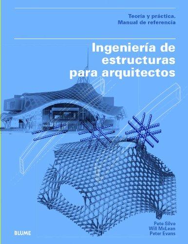 Ingeniería de estructuras para arquitectos: Teoría y práctica Tapa blanda – 24 feb 2014 Pete Silver Will McLean Peter Evans Josep Maria Rovira Gimeno