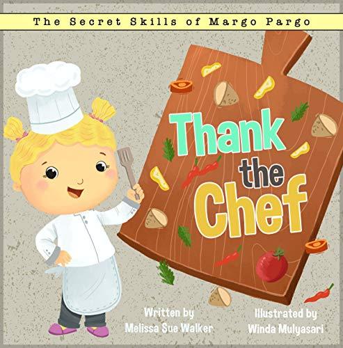 Thank the Chef: A story to inspire mealtime gratitude. (The Secret Skills of Margo Pargo - Book 2)