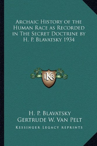 Archaic History of the Human Race as Recorded in The Secret Doctrine by H. P. Blavatsky 1934 pdf