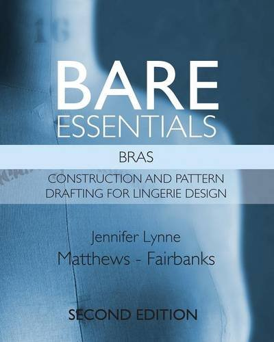 Bare Essentials: Bras - Second Edition: Construction and Pattern Drafting for Lingerie Design;Bare Essentials