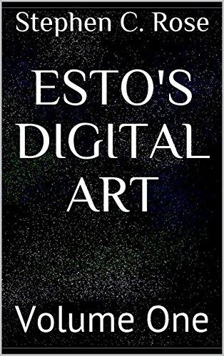 ESTO'S DIGITAL ART: Volume One by [Rose, Stephen C.]