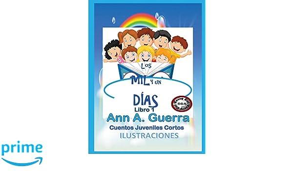 Los MIL y un DIAS: Cuentos Juveniles Cortos: Amazon.es: Ms Ann A. Guerra Author, Mr. Daniel Guerra Co-Aut: Libros