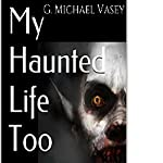 My Haunted Life Too: Scary True Ghost Stories | G. Michael Vasey