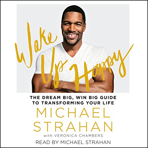 Wake Up Happy  The Dream Big  Win Big Guide To Transforming Your Life