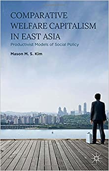 Book Comparative Welfare Capitalism in East Asia: Productivist Models of Social Policy