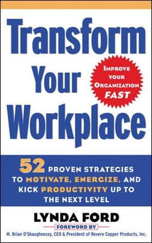 Transform Your Workplace: 52 Proven Strategies to Motivate, Energize, and Kick Productivity Up to the Next Level (Business Books)
