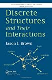 Discrete Structures and Their Interactions, Jason I. Brown, 1466579412