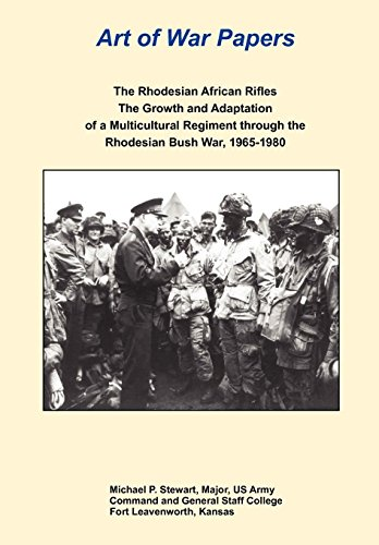 The Rhodesian African Rifles: The Growth and Adaptation of a Multicultural Regiment through the Rhodesian Bush War, 1965-1980 (Art of War Papers series)