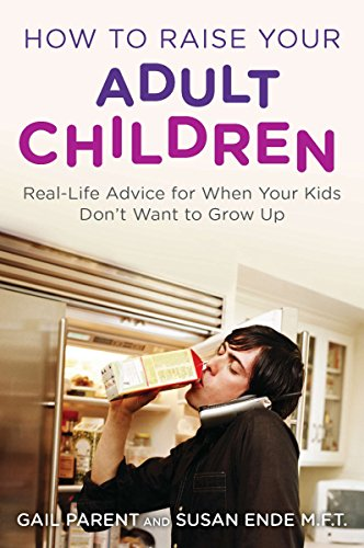 How to Raise Your Adult Children: Real-Life Advice for When Your Kids Don't Want to Grow Up (Advice For Young Adults Living With Parents)