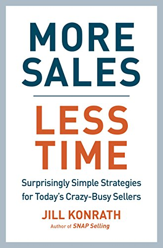 More Sales, Less Time: Surprisingly Simple Strategies for Today's Crazy-Busy Sellers (Best Way To Find Sales Reps)