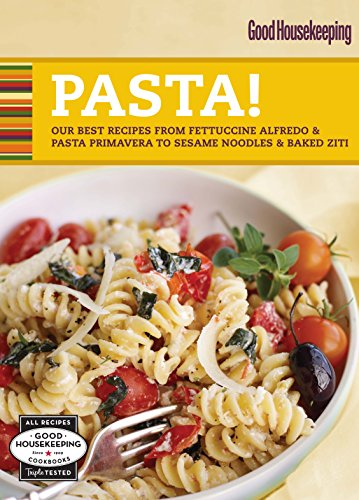 Good Housekeeping Pasta!: Our Best Recipes from Fettucine Alfredo & Pasta Primavera to Sesame Noodles & Baked Ziti (100 Best)