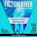 Unnatural Worlds: Fiction River: An Original Anthology, Volume 1 Audiobook by Richard Bowes, Leah Cutter, David Farland, Esther M. Friesner, Kellen Knolan, Devon Monk, Irette Y. Patterson, Annie Reed, Kristine Kathryn Rusch Narrated by Matthew Buchman, Jerimy Colbert, Jane Kennedy, Irette Y. Patterson, Kristine Kathryn Rusch, Dean Wesley Smith, Stephanie Writt, Shaun Yoder