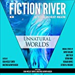 Unnatural Worlds: Fiction River: An Original Anthology, Volume 1 | Richard Bowes,Leah Cutter,David Farland,Esther M. Friesner,Kellen Knolan,Devon Monk,Irette Y. Patterson,Annie Reed,Kristine Kathryn Rusch