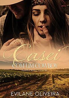 Casei Com Um Cowboy (Família Ross Livro 1) por [Oliveira, Evilane]