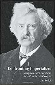 confronting imperialism essays on mark twain and the anti-imperialist league Start studying contemporary studies chapter 5 learn vocabulary mark twain and others in the american anti-imperialist league condemned us involvement in the.