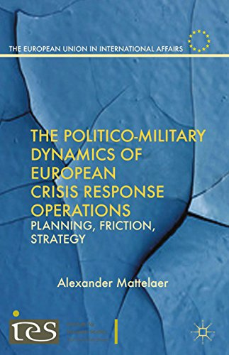 Download The Politico-Military Dynamics of European Crisis Response  Operations: Planning, Friction, Strategy (The European Union in International Affairs) Pdf