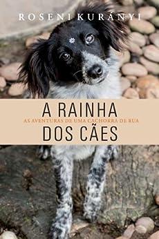 A Rainha dos Cães por [Kurányi, Roseni]