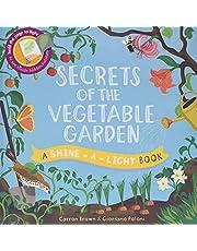 Secrets of the Vegetable Garden: A Shine-a-Light Book