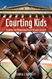 Courting Kids: Inside an Experimental Youth Court (Alternative Criminology Series), Carla J. Barrett, 081470946X