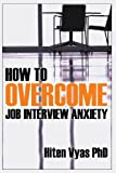 How to Overcome Job Interview Anxiety, Hiten Vyas, 1483962830