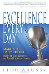 Excellence Every Day: Make the Daily Choice―Inspire Your Employees and Amaze Your Customers Hardcover
