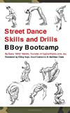 Street Dance Skills and Drills - the BBoy Bootcamp, Barry Rabkin, 1478344288