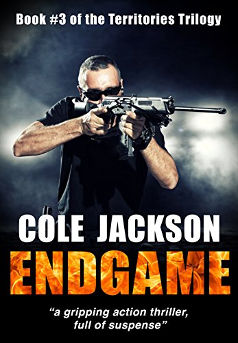 ENDGAME: a gripping action thriller full of suspense (The Territories Trilogy Book 3) by [Jackson, Cole]