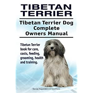 Tibetan Terrier. Tibetan Terrier Dog Complete Owners Manual. Tibetan Terrier book for care, costs, feeding, grooming, health and training. 3