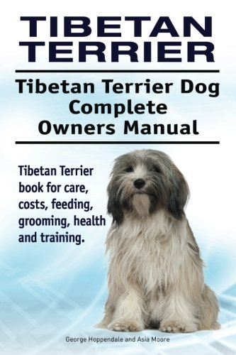 Tibetan Terrier. Tibetan Terrier Dog Complete Owners Manual. Tibetan Terrier book for care, costs, feeding, grooming, health and training.