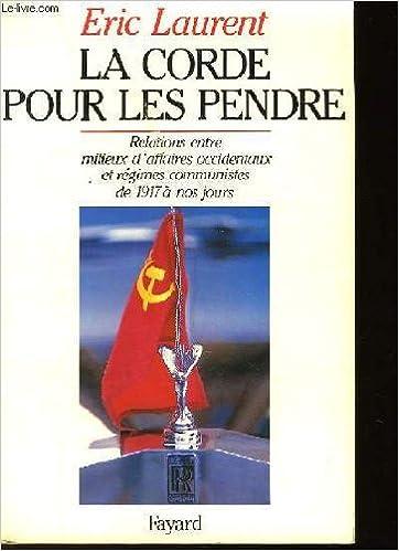Télécharger en ligne La Corde pour les pendre : Relations entre milieux d'affaires occidentaux et régimes communistes, de 1917 à nos jours pdf ebook
