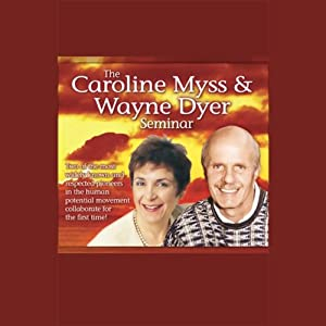 The Caroline Myss and Wayne Dyer Seminar Rede