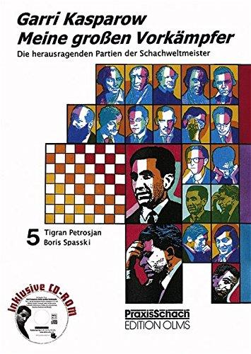 Meine Grossen Vorkämpfer. Die Bedeutendsten Partien Der Schachweltmeister Analysiert Von Garri Kasparow  Meine Großen Vorkämpfer 5. Tigran Petrosjan Boris Spasski  BD 5  Praxis Schach