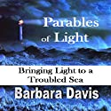 Parables of Light: Bringing Light to a Troubled Sea Audiobook by Barbara Davis Narrated by April Grace Lowe