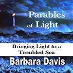 Parables of Light: Bringing Light to a Troubled Sea | Barbara Davis