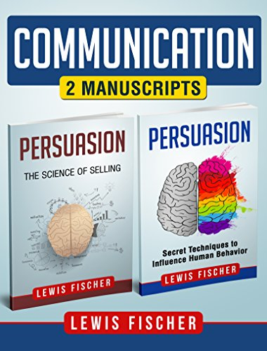 Communication: 2 Manuscripts - Persuasion: Secret Techniques to Influence Human Behavior, Persuasion: The Science of Selling (Improve your Communication Skills)