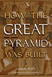 How the Great Pyramid Was Built, Craig B. Smith, 158834200X