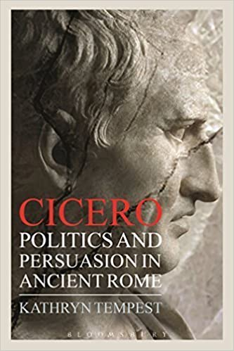 Cicero: Politics and Persuasion in Ancient Rome Reprint edition by Tempest, Kathryn (2014)