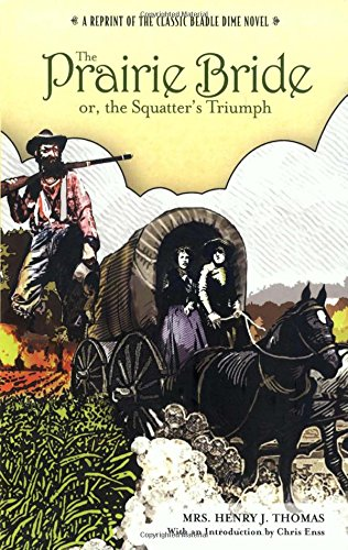 Prairie Bride; or, the Squatter's Triumph: A Reprint Of The Classic Beadle Dime Novel