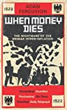 img - for When Money Dies: The nightmare of the Weimar Hyper-Inflation by Adam Fergusson (2-Aug-2010) Paperback book / textbook / text book