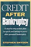 Credit After Bankruptcy: A Step-By-Step Action Plan to Quick and Lasting Recovery after Personal Bankruptcy