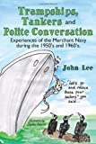 Trampships Tankers and Polite Conversation, John Lee, 1434305244