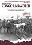 img - for Congo Unravelled: Military Operations from Independence to the Mercenary Revolt 1960 68 (Africa @ War Series) book / textbook / text book