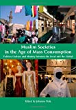 Muslim Societies in the Age of Mass Consumption, Johanna Pink, 1443814059