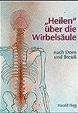'Heilen' über die Wirbelsäule mit der Dorn- und Breuß-Methode. Band 1.