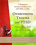 Overcoming Trauma and PTSD: A Workbook Integrating Skills from ACT, DBT, and CBT (A New Harbinger Self-Help Workbook)
