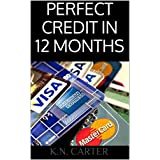 Perfect Credit In 12 Months: The Ultimate Guide to Fast Credit Repair